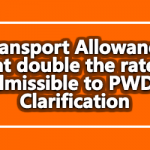 Transport Allowance at double the rate admissible to PWD – Clarification