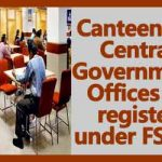 Canteens in Central Government Offices to register under FSSAI