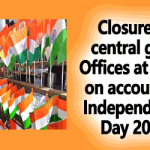 Closure of central govt Offices at Delhi on account of Independence Day 2018