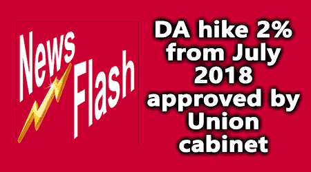 DA hike 2% from July 2018 approved by Union cabinet today