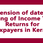 Extension of date for filing of Income Tax Returns for Taxpayers in Kerala