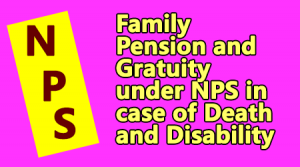 Family Pension and Gratuity under NPS in case of Death and Disability