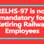 RELHS-97 is not mandatory for Retiring Railway Employees