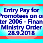 Entry Pay for Promotees on or after 2006 - Finance Ministry Order 28.9.2018