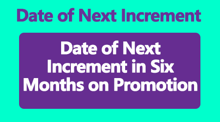 Date of Next Increment in Six Months on Promotion