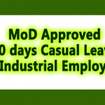 MoD Approved 10 days Casual Leave to Industrial Employees