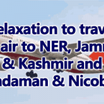 Relaxation to travel by air to NER, Jammu & Kashmir and Andaman & Nicobar