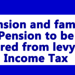 Pension and family Pension to be spared from levy of Income Tax