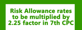 Risk Allowance rates multiplied by 2.25 factor in 7th CPC
