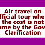 Air travel on official tour where the cost is not borne by the Govt - Clarification
