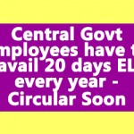 Central Govt Employees have to avail 20 days EL every year - Circular Soon