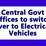 Central Govt Offices to switch over to Electrical Vehicles