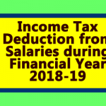 Income Tax Deduction from Salaries during Financial Year 2018-19