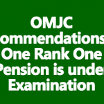 OMJC recommendations on One Rank One Pension is under Examination