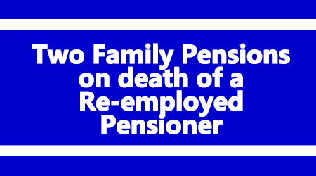 Two Family Pensions on death of a Re-employed Pensioner