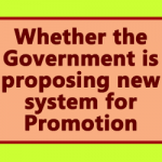 Whether the Government is proposing new system for Promotion