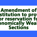 Amendment of Constitution to provide for reservation for Economically Weaker Sections