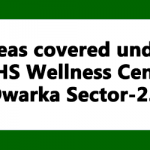 Areas covered under CGHS Wellness Centre Dwarka Sector-23