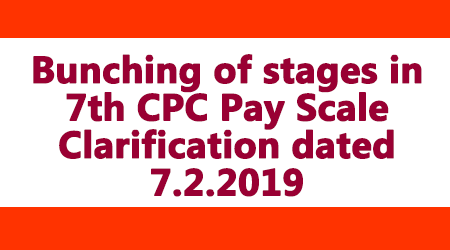 Bunching of stages in 7th CPC Pay Scale Clarification dated 7.2.2019
