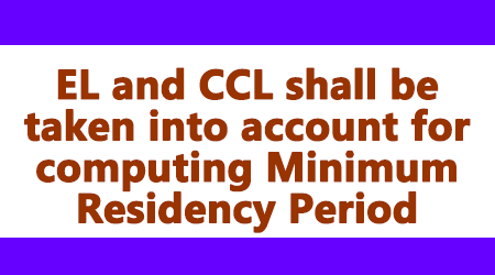 EL and CCL shall be taken into account for computing Minimum Residency Period