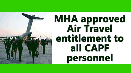 MHA approved Air Travel entitlement to all CAPF personnel
