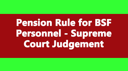 Pension Rule for BSF Personnel - Supreme Court Judgement