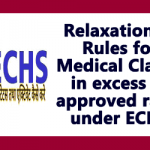 Relaxation of Rules for Medical Claims in excess of approved rates under ECHS