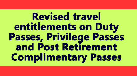 Revised travel entitlements on Duty Passes, Privilege Passes and Post Retirement Complimentary Passes (PRCP)