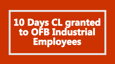 10 Days CL granted to OFB Industrial Employees
