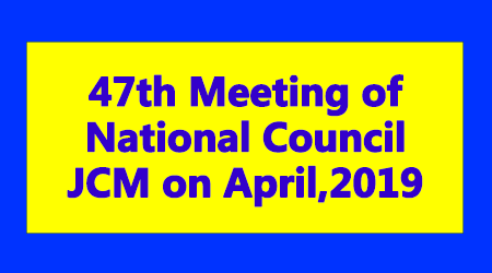 47th Meeting of National Council JCM on April,2019