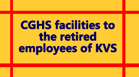 CGHS facilities to the retired employees of KVS