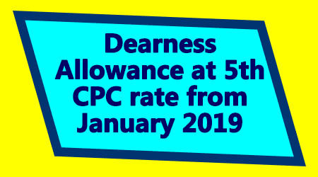 Dearness Allowance at 5th CPC rate from January 2019