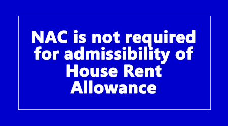 NAC is not required for admissibility of House Rent Allowance