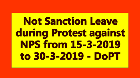 Not Sanction Leave during Protest against NPS from 15-3-2019 to 30-3-2019 - DoPT