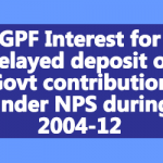 GPF Interest for delayed deposit of Govt contribution under NPS during 2004-12
