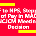 GPF to NPS, Stepping up of Pay in MACP - NCJCM Meeting Decision