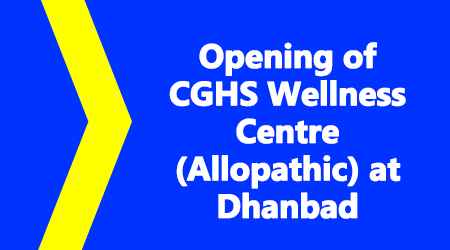 Opening of CGHS Wellness Centre (Allopathic) at Dhanbad