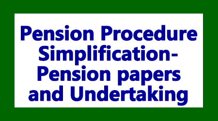 Pension Procedure Simplification-Pension papers and Undertaking
