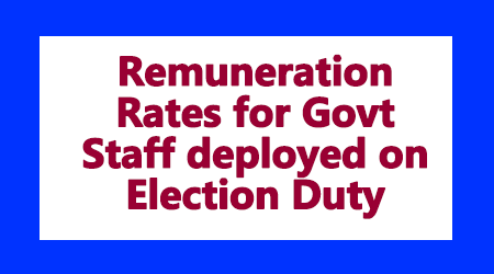 Remuneration Rates for Govt Staff deployed on Election Duty