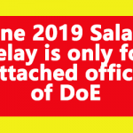 June 2019 Salary delay is only for attached office of DoE