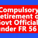 Compulsory Retirement of Govt Officials under FR 56 j