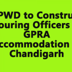 CPWD to Construct Touring Officers & GPRA Accommodation at Chandigarh