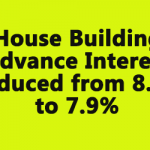House Building Advance Interest Reduced from 8.5% to 7.9%
