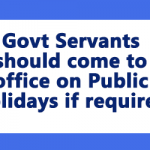 Govt Servants should come to office on Public Holidays if required
