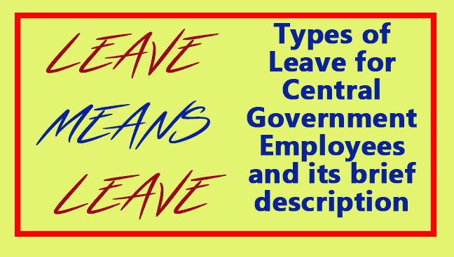 Types of Leave Central Govt Employees under  Leave Rules