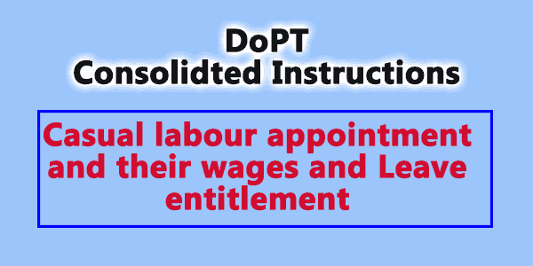 consolidated Instructions on Casual labour appointment and their wages and Leave entitlement