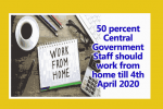 50 percent Central Government Staff should work from home till 4th April 2020