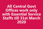 All Central Govt Offices work only with Essential Service Staffs till 31st March 2020