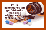 CGHS Beneficiaries can get 3 Months Medicines without visiting Wellness centre