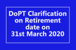DoPT Clarification on Retirement date on 31st March 2020